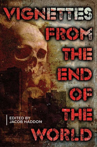 Book cover: Vignettes from the End of the World edited by Jacob Haddon